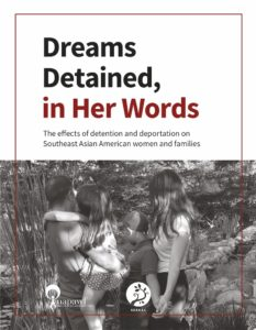 Dreams Detained, in her Words: The effects of detention and deportation on Southeast Asian American women and families